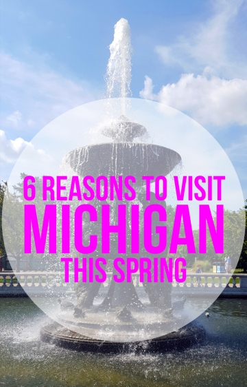 6 Reasons to visit Michigan this spring